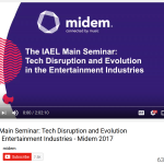 Watch MIDEM 2017 – IAEL Main Seminar: Tech Disruption and Evolution in the Entertainment Industries